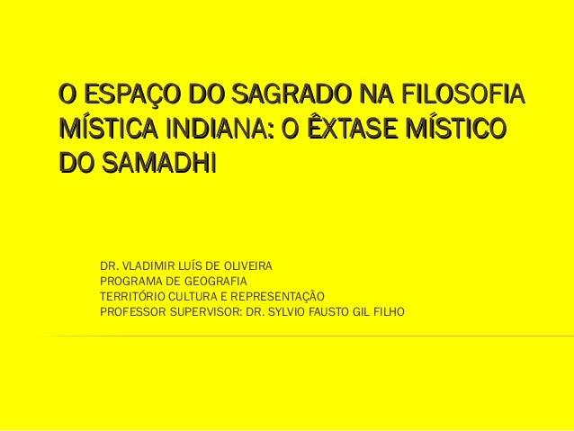 O ESPAÇO DDOO SSAAGGRRAADDOO NNAA FFIILLOOSSOOFFIIAA  MMÍÍSSTTIICCAA IINNDDIIAANNAA:: OO ÊÊXXTTAASSEE MMÍÍSSTTIICCOO  DDOO...