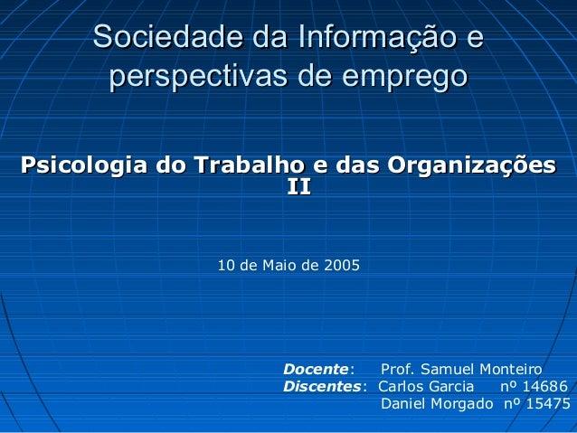 Sociedade da Informação eSociedade da Informação e perspectivas de empregoperspectivas de emprego Psicologia do Trabalho e...