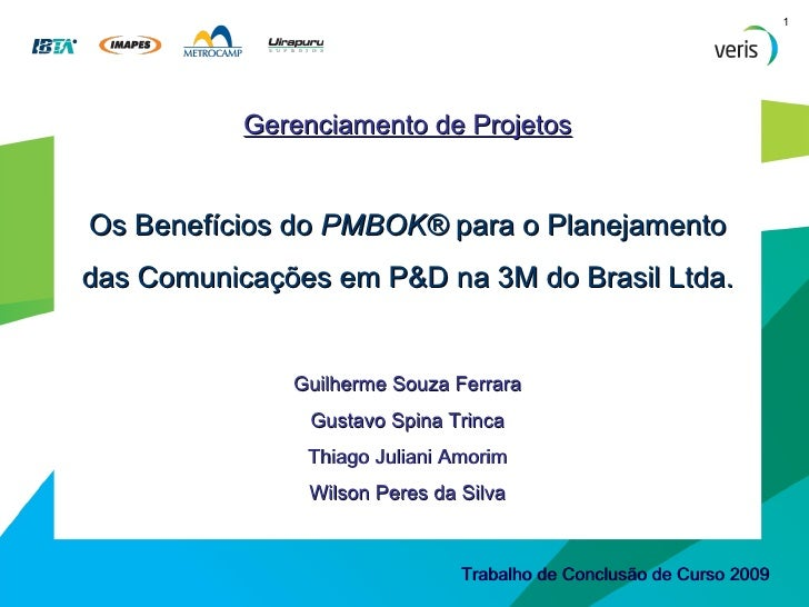 Gerenciamento de Projetos Os Benefícios do  PMBOK®  para o Planejamento das Comunicações em P&D na 3M do Brasil Ltda. Guil...
