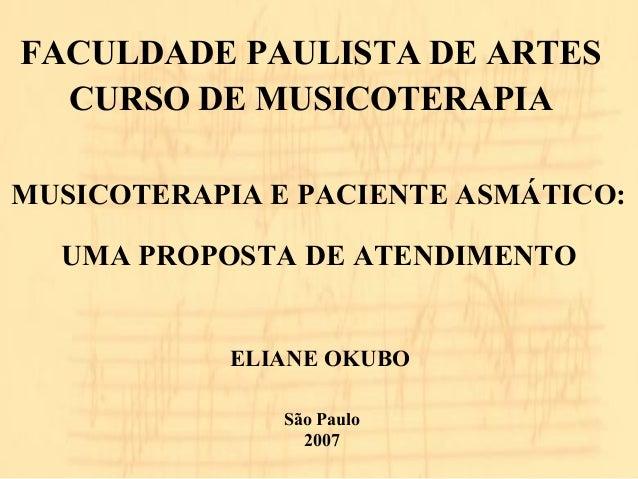 FACULDADE PAULISTA DE ARTES  CURSO DE MUSICOTERAPIA  MUSICOTERAPIA E PACIENTE ASMÁTICO:  UMA PROPOSTA DE ATENDIMENTO  ELIA...