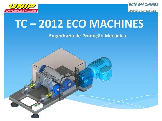 TC – 2012 ECO MACHINES     Engenharia de Produção Mecânica