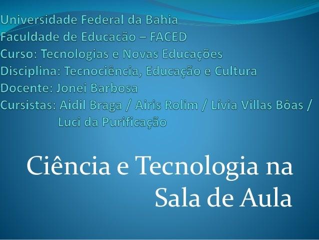 Ciência e Tecnologia na Sala de Aula