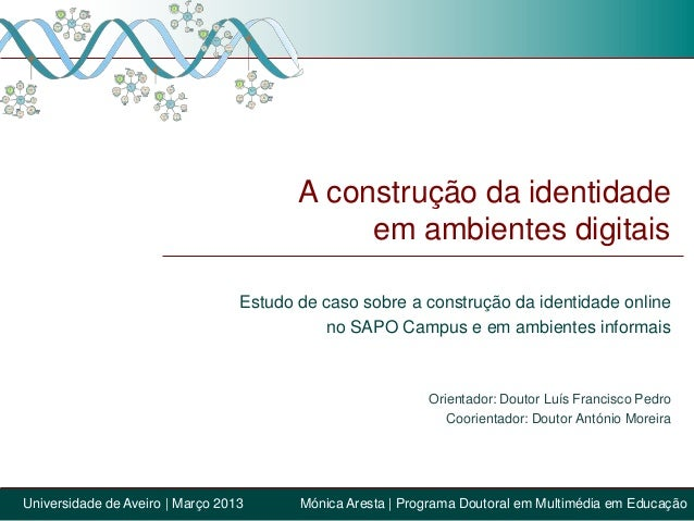 A construção da identidadeem ambientes digitaisEstudo de caso sobre a construção da identidade onlineno SAPO Campus e em a...