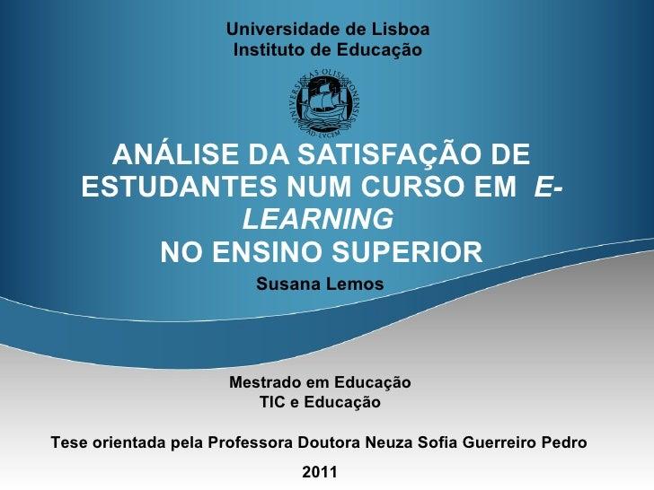Universidade de Lisboa Instituto de Educação ANÁLISE DA SATISFAÇÃO DE ESTUDANTES NUM CURSO EM  E-LEARNING   NO ENSINO SUPE...