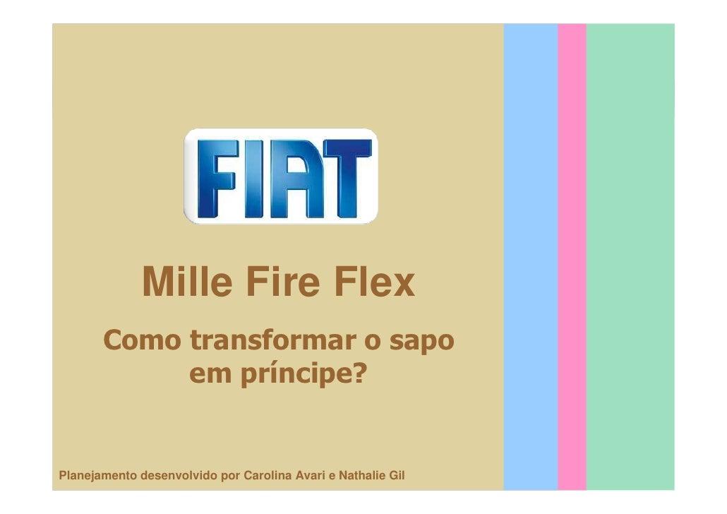 Mille Fire Flex        Como transformar o sapo             em príncipe?   Planejamento desenvolvido por Carolina Avari e N...