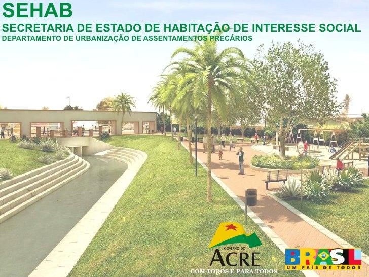SEHAB SECRETARIA DE ESTADO DE HABITAÇÃO DE INTERESSE SOCIAL DEPARTAMENTO DE URBANIZAÇÃO DE ASSENTAMENTOS PRECÁRIOS COM TOD...
