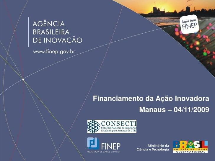 Financiamento da Ação Inovadora             Manaus – 04/11/2009