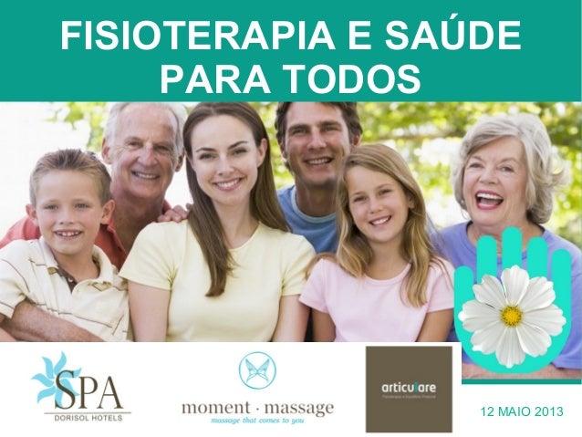 FISIOTERAPIA E SAÚDEPARA TODOS12 MAIO 2013