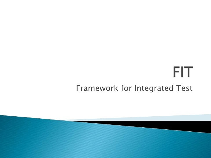 FIT<br />Framework for IntegratedTest<br />