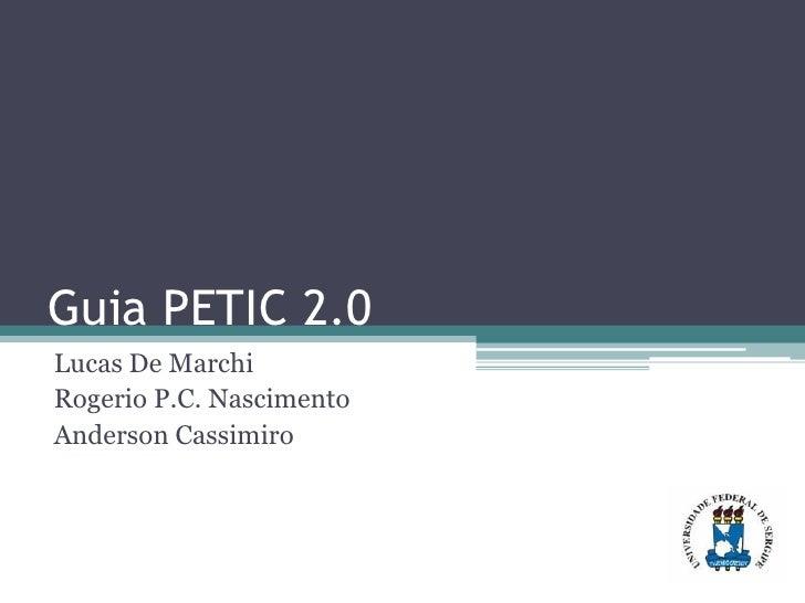 Guia PETIC 2.0 Lucas De Marchi Rogerio P.C. Nascimento Anderson Cassimiro