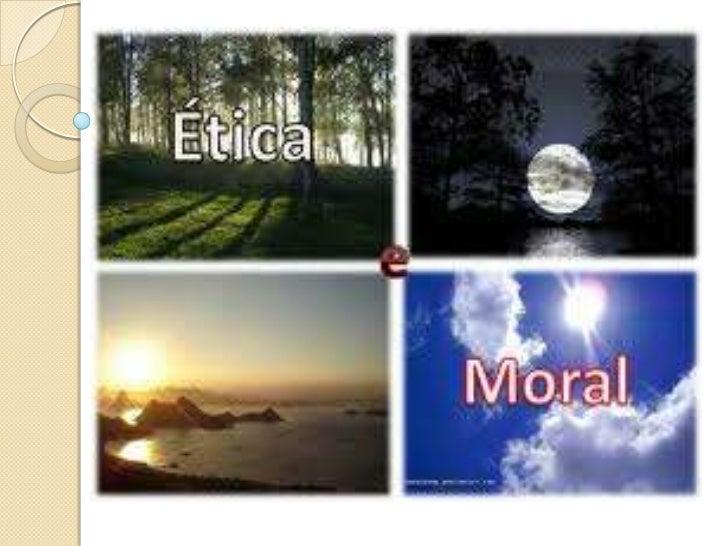Ética   É um conjunto de valores que    orientam o comportamento do homem    em relação aos outros homens na    sociedade...