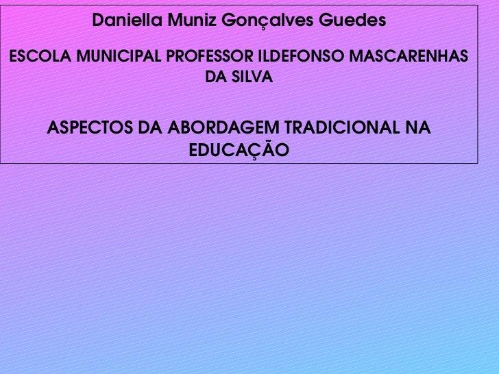 Daniella Muniz Gonçalves Guedes               ESCOLA MUNICIPAL PROFESSOR ILDEFONSO MASCARENHAS DA SILVA      ...