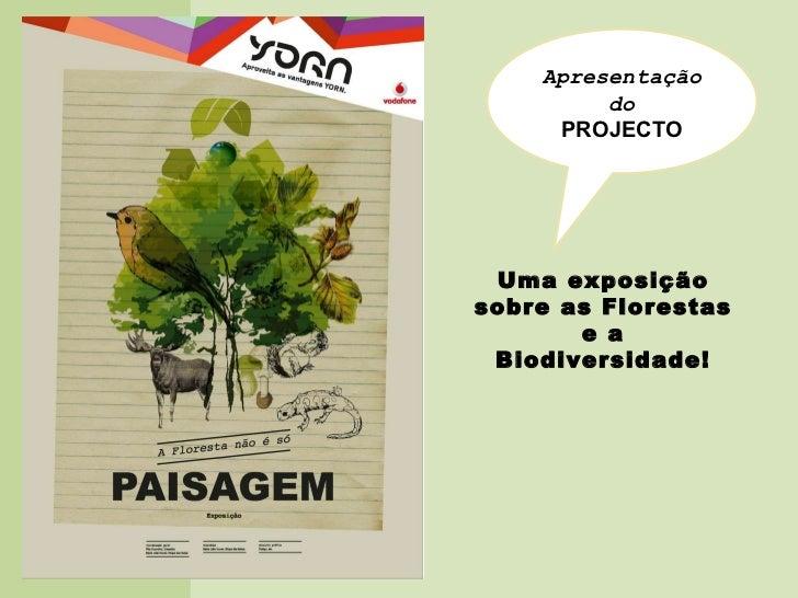 Apresentação do PROJECTO Uma exposição sobre as Florestas e a Biodiversidade!