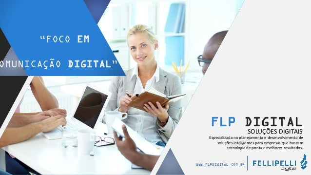 WWW.FLPDIGITAL.COM.BR FLP DIGITAL SOLUÇÕES DIGITAIS Especializada no planejamento e desenvolvimento de soluções inteligent...