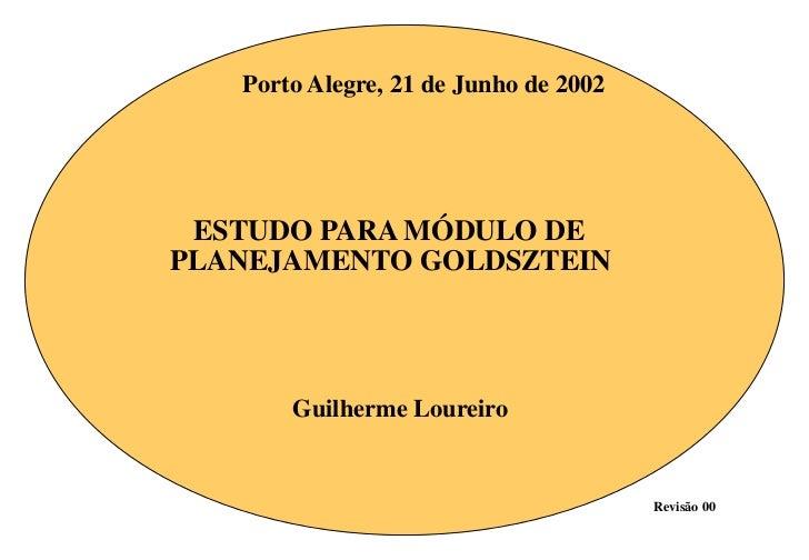 Porto Alegre, 21 de Junho de 2002 ESTUDO PARA MÓDULO DEPLANEJAMENTO GOLDSZTEIN       Guilherme Loureiro                   ...