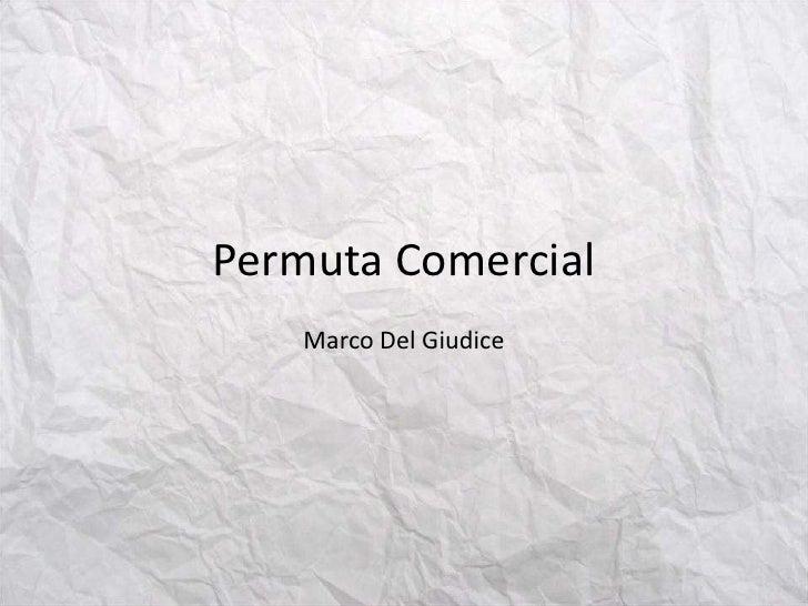 Permuta Comercial<br />Marco Del Giudice<br />