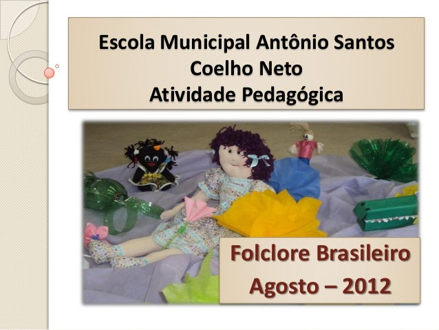 Escola Municipal Antônio Santos          Coelho Neto     Atividade Pedagógica             Folclore Brasileiro             ...