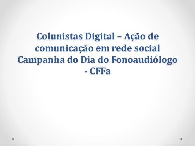 Colunistas Digital – Ação de comunicação em rede social Campanha do Dia do Fonoaudiólogo - CFFa