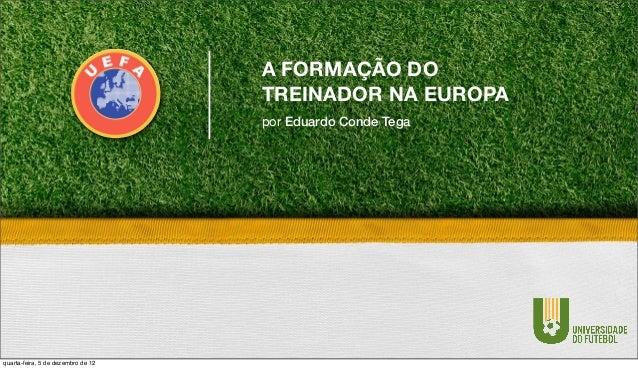A FORMAÇÃO DO                                    TREINADOR NA EUROPA                                    por Eduardo Conde ...