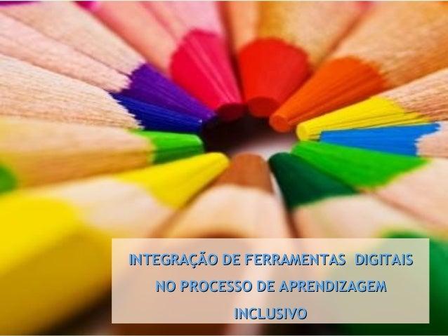INTEGRAÇÃO DE FERRAMENTAS DIGITAISINTEGRAÇÃO DE FERRAMENTAS DIGITAIS NO PROCESSO DE APRENDIZAGEMNO PROCESSO DE APRENDIZAGE...