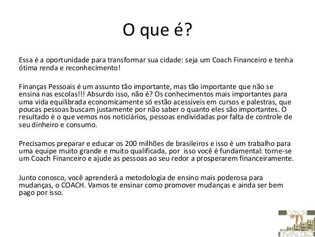 O que é? Essa é a oportunidade para transformar sua cidade: seja um Coach Financeiro e tenha ótima renda e reconhecimento!...