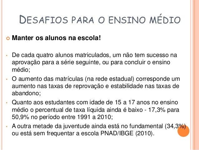 DESAFIOS PARA O ENSINO MÉDIO  • A proporção de jovens entre de 18 a 24 anos, que possuem  escolaridade média é ainda muito...