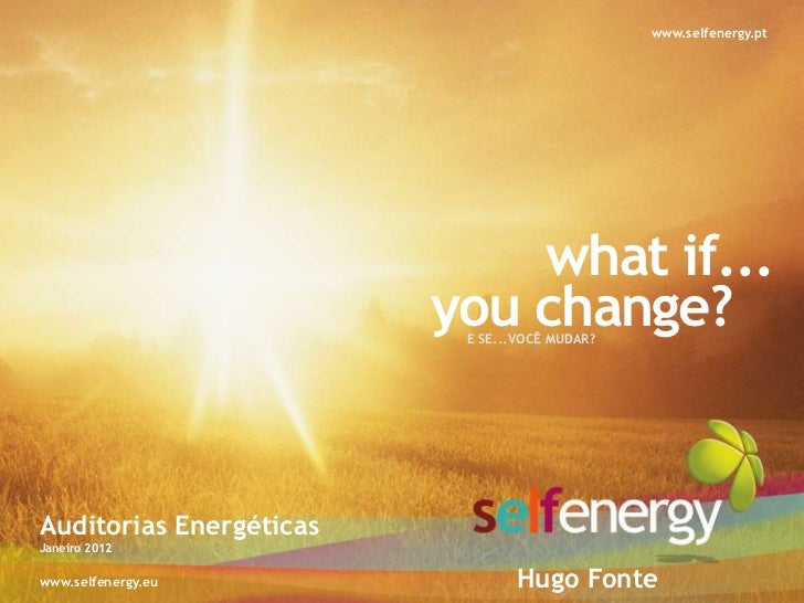www.selfenergy.pt                             what if...                         you change?                          E SE...