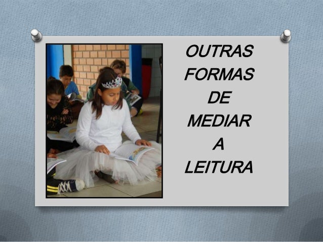 OUTRAS FORMAS DE MEDIAR A LEITURA