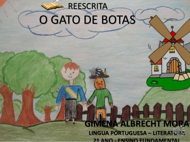 REESCRITA  O GATO DE BOTAS  GIMENA ALBRECHT MORA  LINGUA PORTUGUESA – LITERATURA  2º ANO - ENSINO FUNDAMENTAL