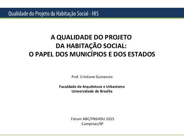 Qualidade do Projeto da Habitação Social - HIS A QUALIDADE DO PROJETO DA HABITAÇÃO SOCIAL: O PAPEL DOS MUNICÍPIOS E DOS ES...