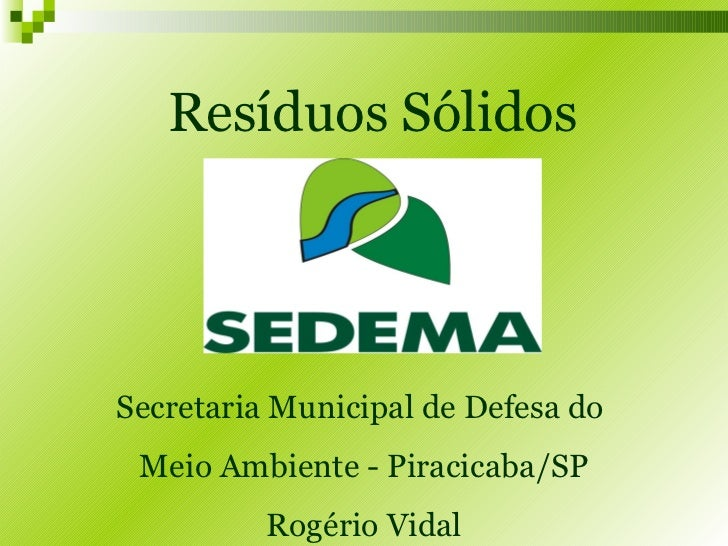 Resíduos Sólidos Secretaria Municipal de Defesa do  Meio Ambiente - Piracicaba/SP Rogério Vidal