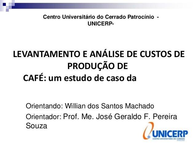 Centro Universitário do Cerrado Patrocínio -                        UNICERP-LEVANTAMENTO E ANÁLISE DE CUSTOS DE           ...