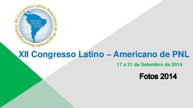 XII Congresso Latino – Americano de PNL  17 a 21 de Setembro de 2014