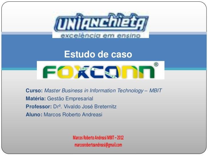Estudo de casoCurso: Master Business in Information Technology – MBITMatéria: Gestão EmpresarialProfessor: Drº. Vivaldo Jo...