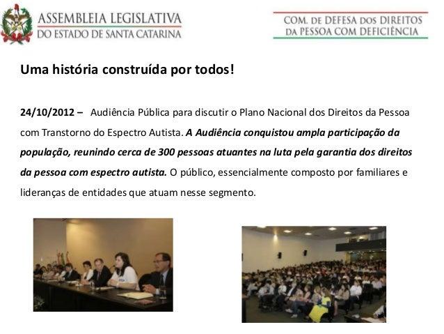 Uma história construída por todos! 24/10/2012 – Audiência Pública para discutir o Plano Nacional dos Direitos da Pessoa co...
