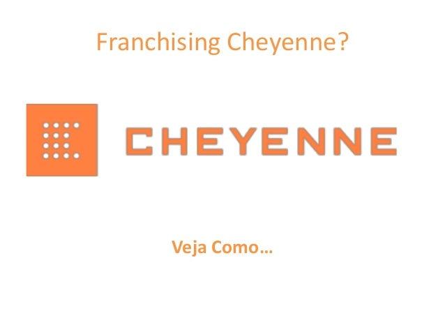 Franchising Cheyenne?      Veja Como…