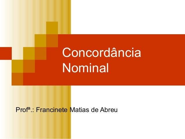 ConcordânciaNominalProfª.: Francinete Matias de Abreu
