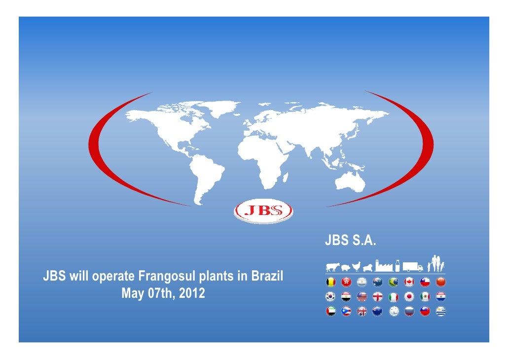 JBS S.A.JBS will operate Frangosul plants in Brazil              May 07th, 2012