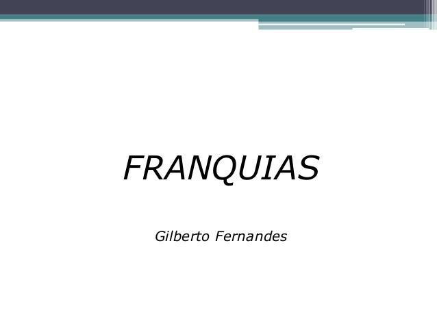 FRANQUIAS Gilberto Fernandes