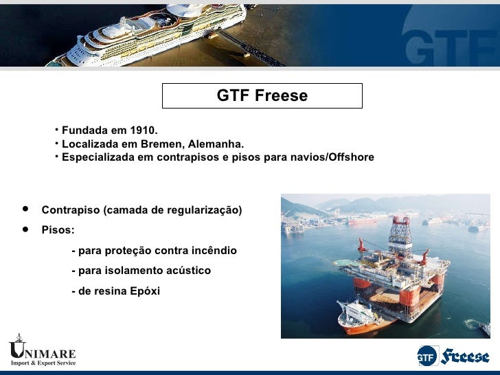 GTF Freese <ul><li>Fundada em 1910. </li></ul><ul><li>Localizada em Bremen, Alemanha.  </li></ul><ul><li>Especializada em ...
