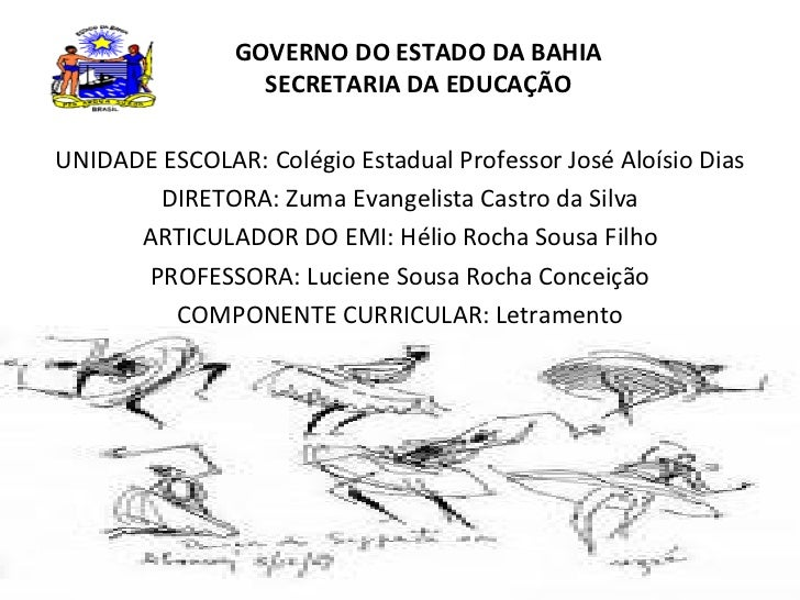 GOVERNO DO ESTADO DA BAHIA  SECRETARIA DA EDUCAÇÃO  UNIDADE ESCOLAR: Colégio Estadual Professor José Aloísio Dias DIRETORA...