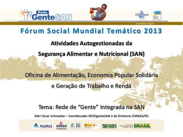 Fórum Soc ial M undial Temático 2013              Atividades Autogestionadas da      Segurança Alimentar e Nutricional (SA...