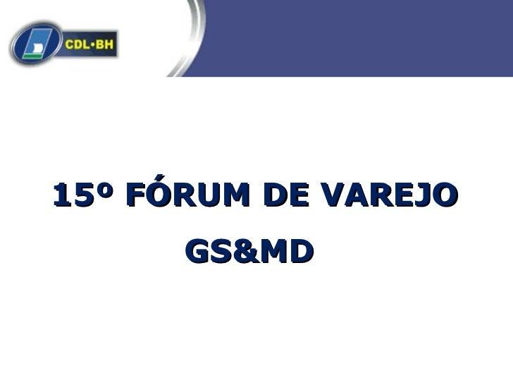 15º FÓRUM DE VAREJO      GS&MD