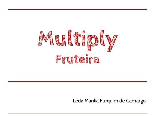 Multiply Fruteira    Leda Marília Furquim de Camargo