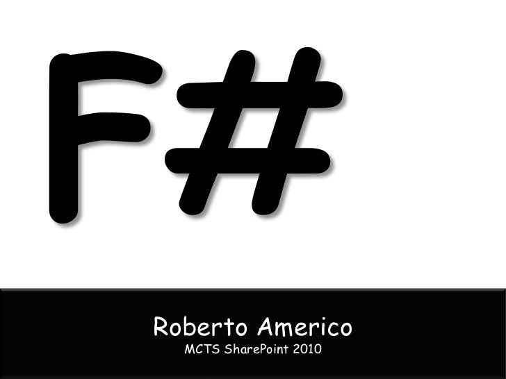 F#<br />Roberto Americo<br />MCTS SharePoint 2010<br />