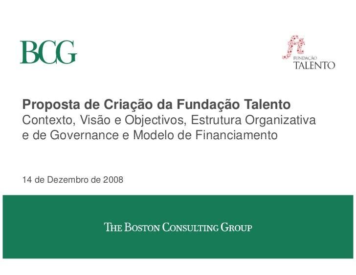 Proposta de Criação da Fundação Talento Contexto, Visão e Objectivos, Estrutura Organizativa e de Governance e Modelo de F...