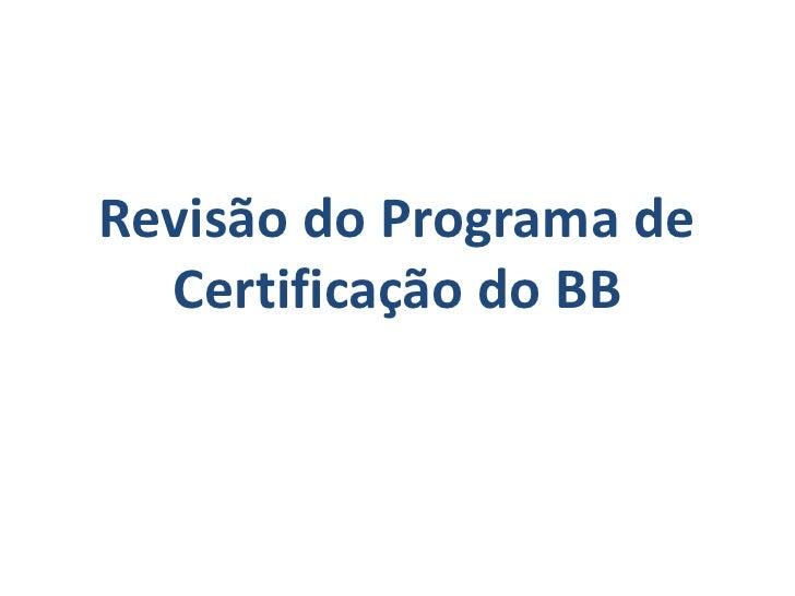 Revisão do Programa de Certificação do BB