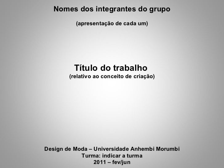 Design de Moda – Universidade Anhembi Morumbi Turma: indicar a turma 2011 – fev/jun Nomes dos integrantes do grupo (aprese...