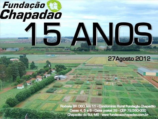 15 ANOS                        27Agosto 2012  Rodovia BR 060, km 11 - Condominio Rural Fundação Chapadão        Casas 4, 5...