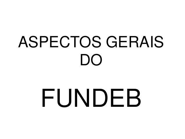 ASPECTOS GERAISDOFUNDEB